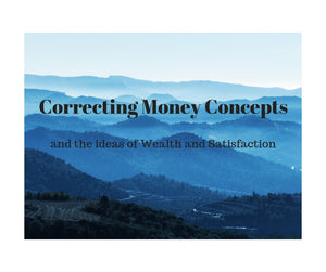 Correcting Money Lack Concepts:  Using Wealth and Satisfaction