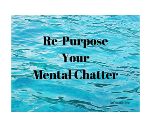 Repurpose Your Mental Chatter