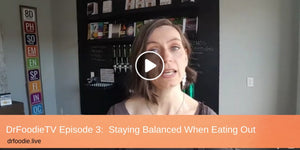 DrFoodie Episode 3:  Staying Balanced When Eating Out