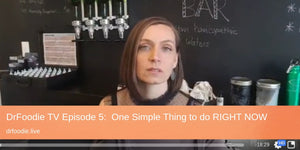 DrFoodie TV Episode 5:  One Thing You Can Do RIGHT NOW