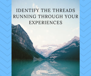 How to Identify the Threads Running Through Your Experiences