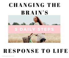 Changing the Brain's Response to Life