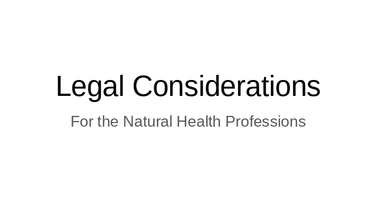 Legal Considerations for the Natural Health Professions