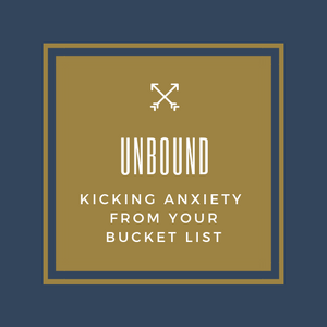 UnBound:  Raw and Real Plans to Kick Anxiety From Your Bucket List 9 Wk Course