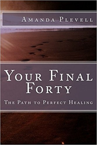 Your Final Forty:  The Path to Perfect Healing