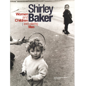Shirley Baker: Women and Children; and Loitering Men (Out of print)