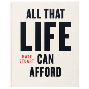 Matt Stuart: All That Life Can Afford (Signed, 2nd Printing)