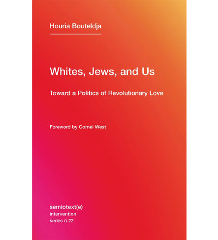 Houria Bouteldja: Whites, Jews, and Us - Toward a Politics of Revolutionary Love