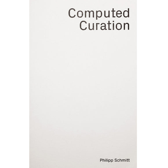 Philipp Schmitt: Computed Curation