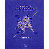 Ignacio Acosta: Copper Geographies