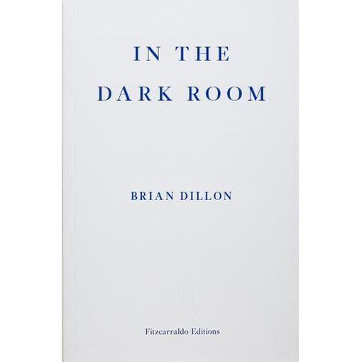 Brian Dillon: In the Dark Room (Signed, Pre-Order)
