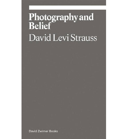 David Levi Strauss: Photography and Belief