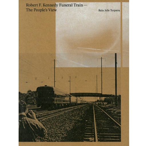 Rein Jelle Terpstra: Robert F. Kennedy Funeral Train, The People's View