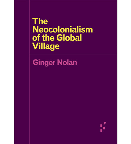 Ginger Nolan: The Neocolonialism of the Global Village