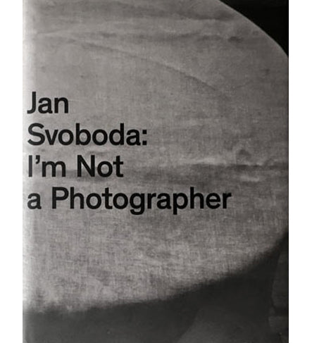 Jan Svoboda: I'm Not a Photographer