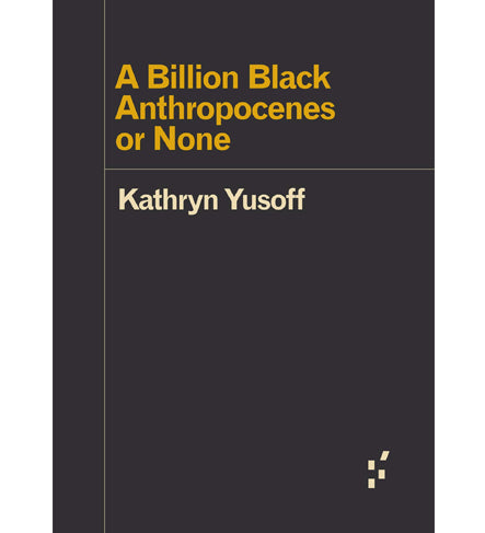 Kathryn Yusoff: A Billion Black Anthropocenes or None