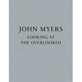 John Myers: Looking at the Overlooked (Signed)
