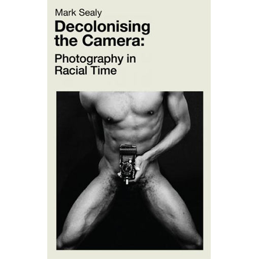 Mark Sealy: Decolonising The Camera