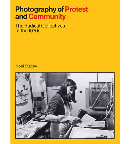 Photography of Protest and Community: The Radical Collectives of the 1970s