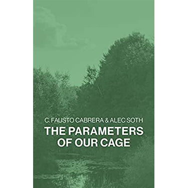 C. Fausto Cabrera & Alec Soth: The Parameters of Our Cage