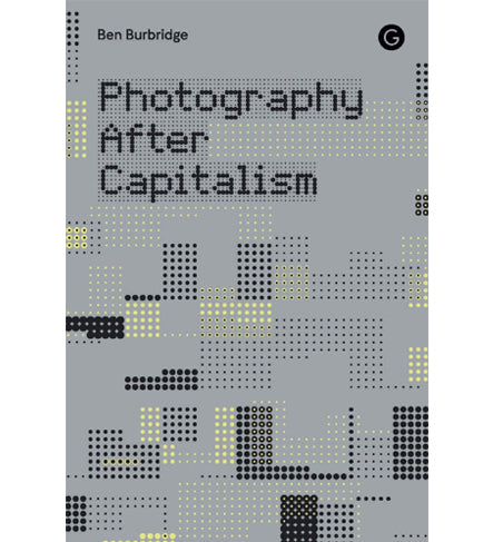 Ben Burbridge: Photography After Capitalism
