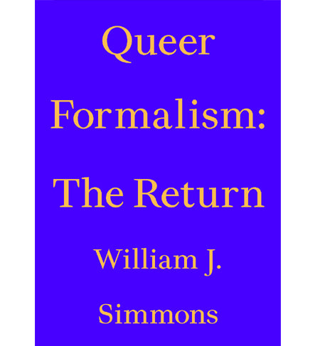 William J. Simmons: Queer Formalism, The Return