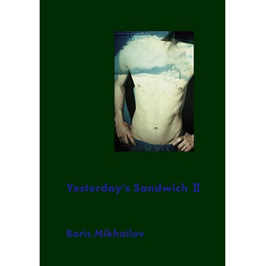 Boris Mikhailov: Yesterday's Sandwich