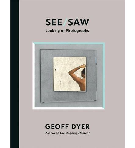 Geoff Dyer: See/Saw (Signed)