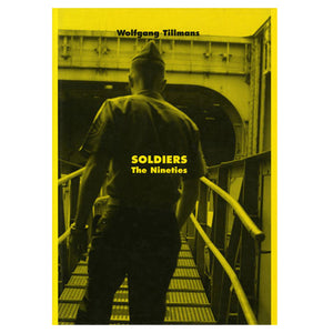 Wolfgang Tillmans: Soldiers - The Nineties (First Edition)