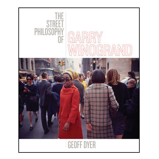 Geoff Dyer: The Street Philosophy of Garry Winogrand