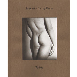 Manuel Alvarez Bravo: Thirty