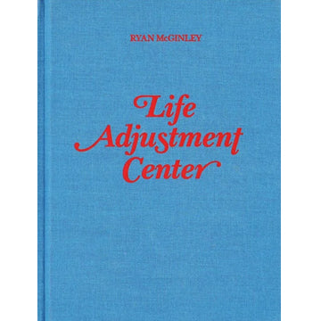 Ryan McGinley: Life Adjustment Center (Out of Print)
