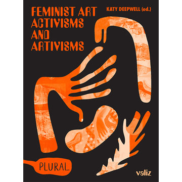 Katy Deepwell (Ed.): Feminist Art Activisms and Artivisms