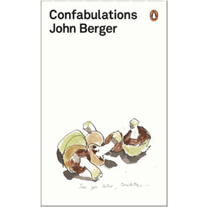 John Berger: Confabulations