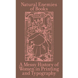The Natural Enemies of Books: A Messy History of Women in Printing and Typography