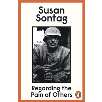 Susan Sontag: Regarding The Pain of Others
