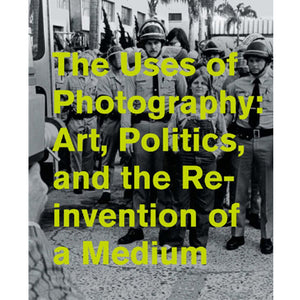 The Uses of Photography : Art, Politics, and the Reinvention of a Medium