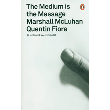 Marshall McLuhan & Quentin Fiore: The Medium is the Massage - An Inventory of Effects