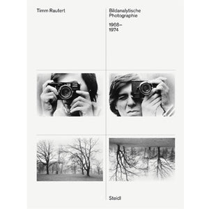 Timm Rautert: Bildanalytische Photographie / Image-Analytical Photography, 1968 to 1974