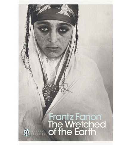 Frantz Fanon. The Wretched of the Earth