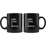 Weed. Dogs. Netflix. | Black Coffee Mug