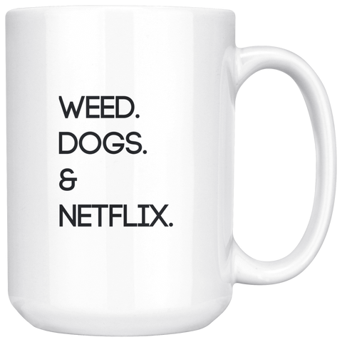 Weed. Dogs. Netflix | White Coffee Mug
