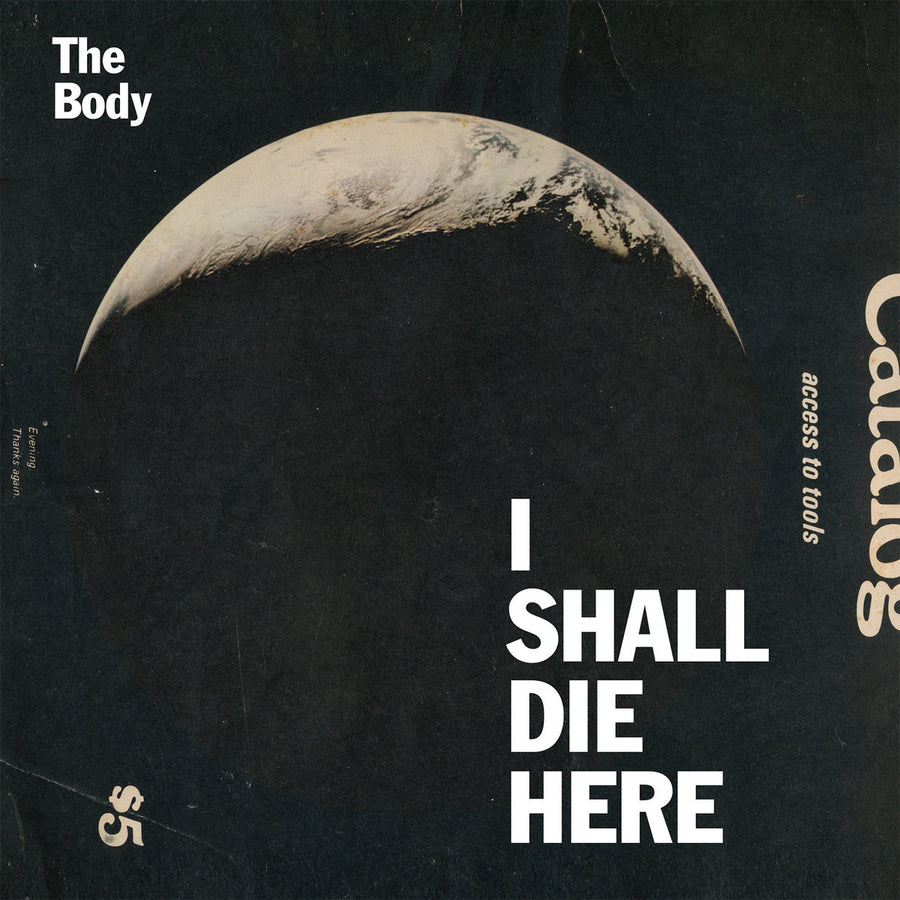 "THE BODY ""I Shall Die Here"" CD"
