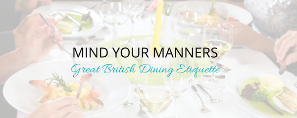 Mind Your Manners - Great British Dining Etiquette