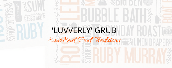 'Luvverly' Grub - East End Food Traditions