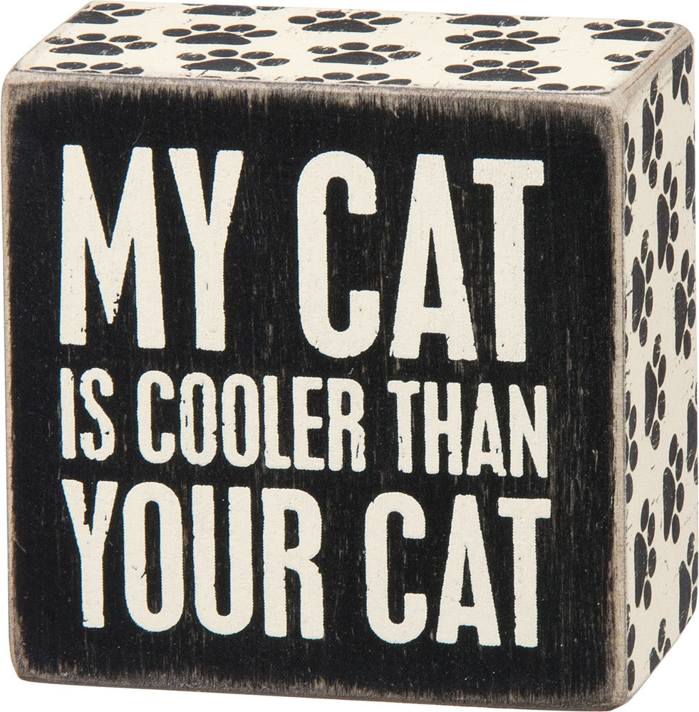 Funny Box Sign Home Decor for Cat Lovers - My Cat Is Cooler Than Your Cat