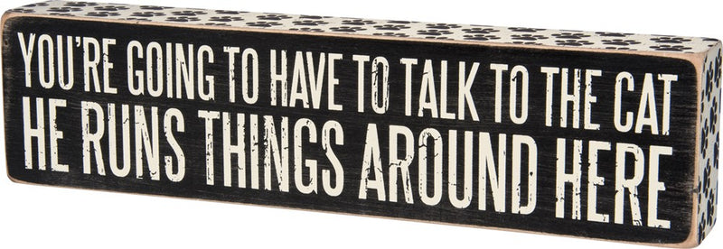 Funny Box Sign Home Decor for Cat Lovers - You're Going to Have to Talk to the Cat
