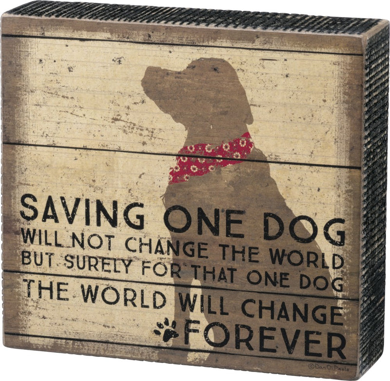 Box Sign Home Decor for Dog Lovers - Saving One Dog Will Not Change The World, But Surely For That One Dog The World Will Change Forever