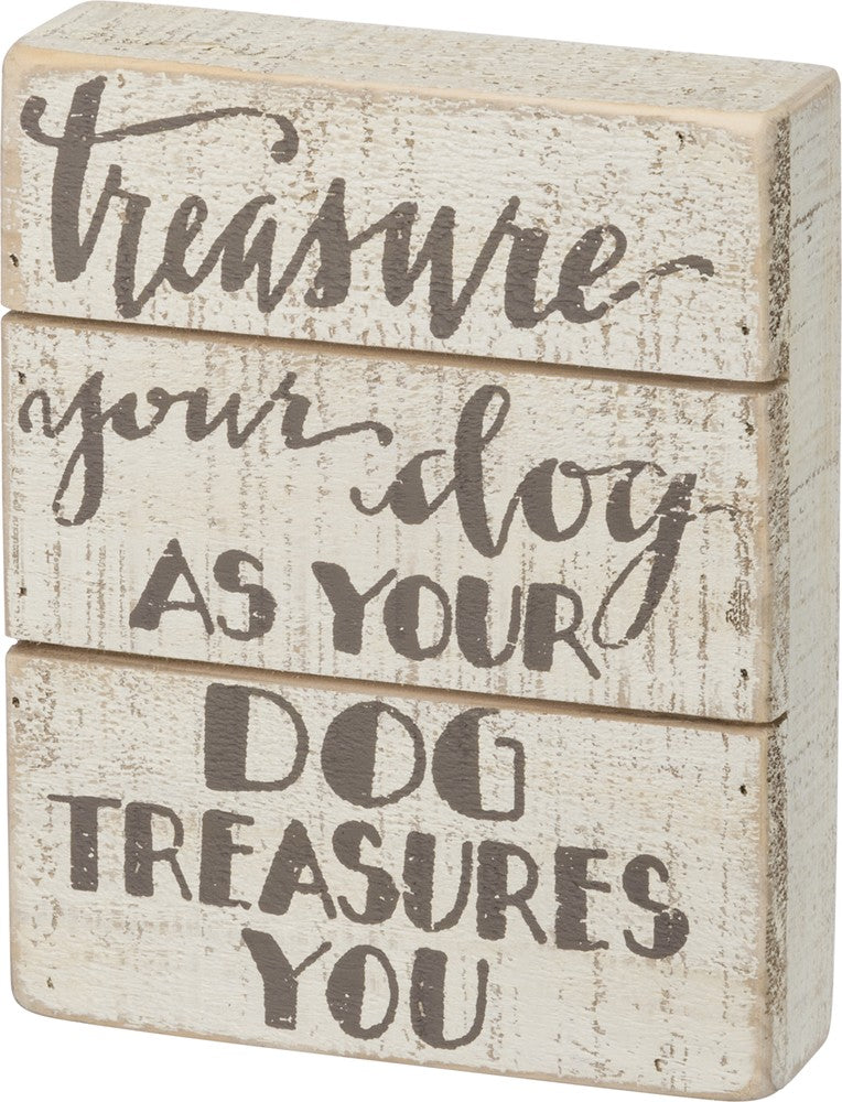 Slat Box Sign - Treasure Your Dog As Your Dog Treasures You