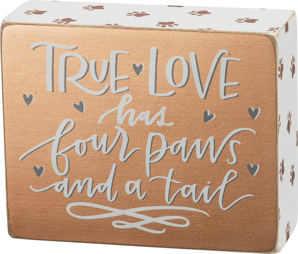 Box Sign Home Decor for Dog & Cat Lovers - True Love Has Four Paws And A Tail by Primitives by Kathy